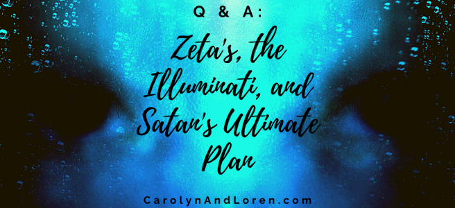 """Zeta's, the Illuminati, and Satan's Ultimate Plan"" CarolynandLoren.com"
