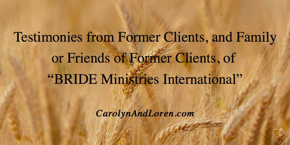 "Testimonies from Former Clients, and Family or Friends of Former Clients, of ""Bride Ministries International"""