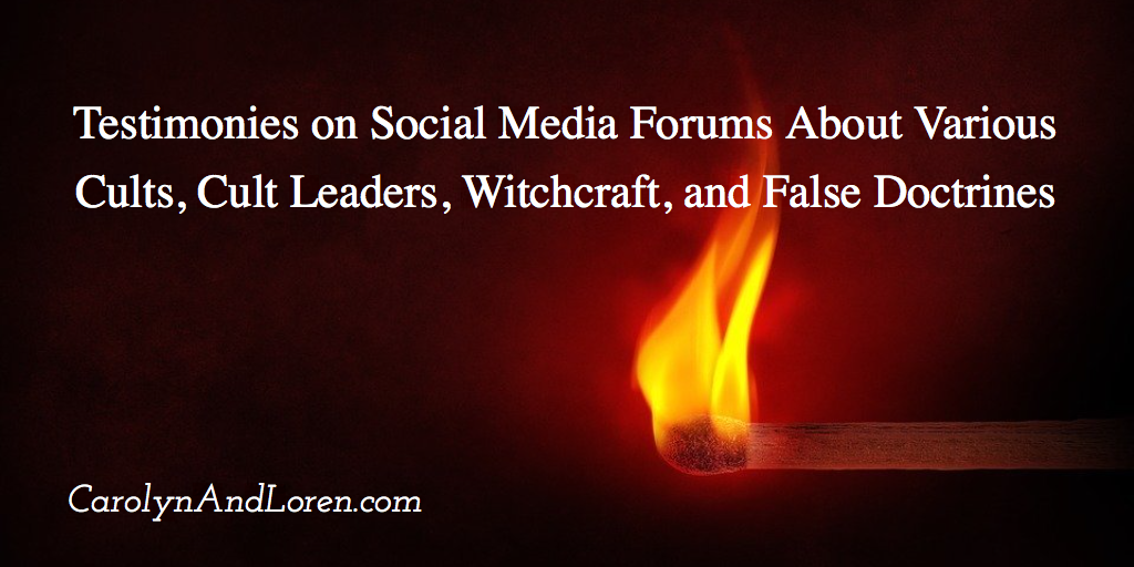 Public Testimonies on Social Media Forums About Various Cults, Cult Leaders, Witchcraft, and False Doctrines