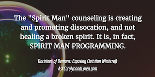 Doctrines of Demons: Exposing Christian Witchcraft, Section Three, Chapter I: Spirit Man, Characteristics of Spirit Man Counseling