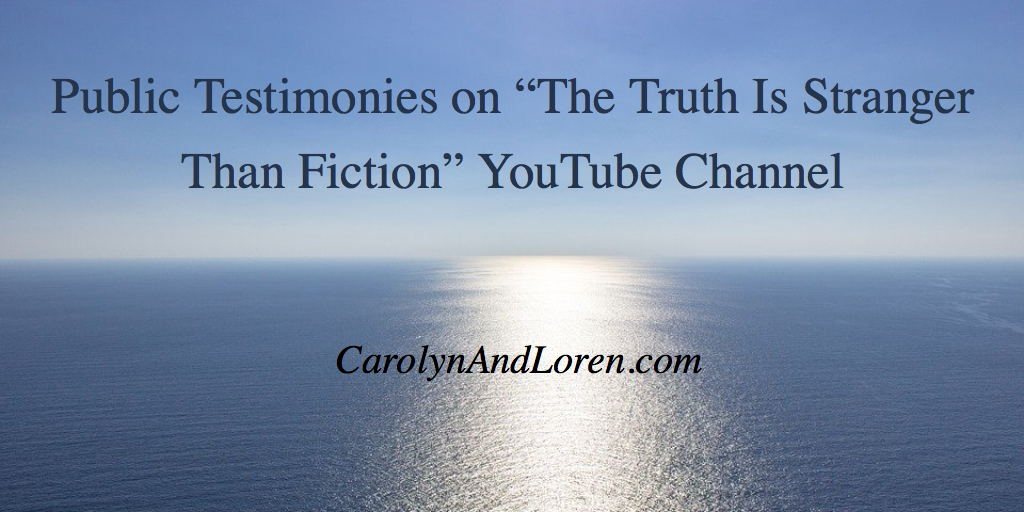 "Public Testimonies on ""The Truth Is Stranger Than Fiction"" YouTube Channel"