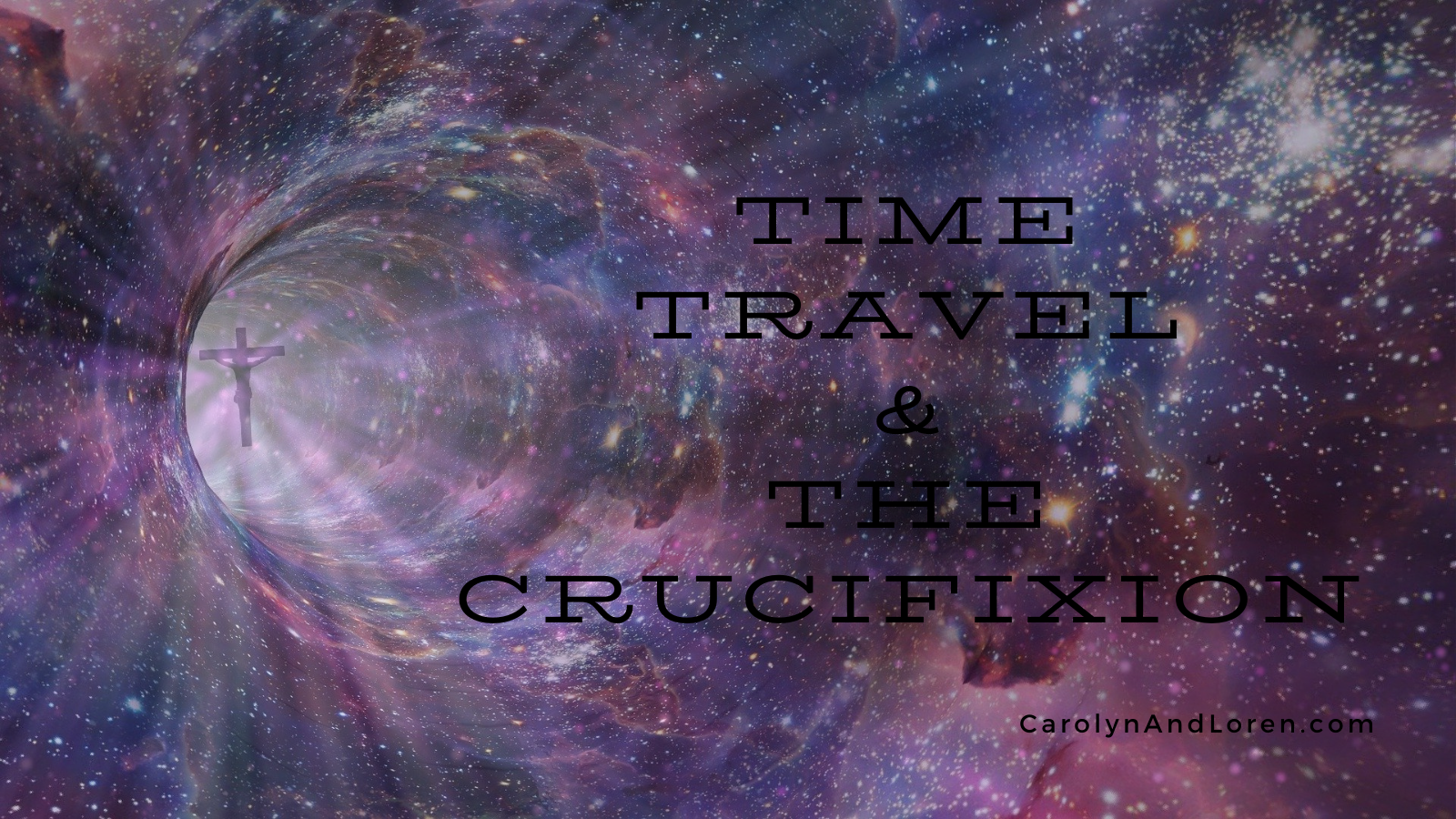 """Time Travel and the Crucifixion,"" CarolynAndLoren.com"